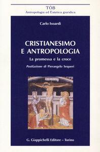 Libro Cristianesimo e antropologia. La promessa e la croce Carlo Isoardi