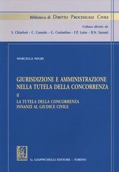 Giurisdizione e amministrazione nella tutela della concorrenza. Vol. 2: La tutela della concorrenza innanzi al giudice civile.