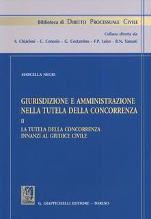 Giurisdizione e amministrazione nella tutela della concorrenza. Vol. 2: La tutela della concorrenza innanzi al giudice civile..pdf