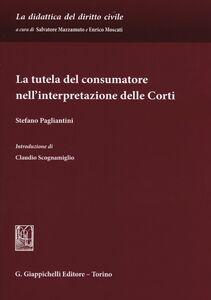 Libro La tutela del consumatore nell'interpretazione delle corti Stefano Pagliantini