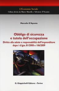 Libro Obbligo di sicurezza e tutela dell'occupazione. Diritto alla salute e responsabilità dell'imprenditore dopo i d.lgss. 81/2008 e 106/2009 Marcello D'Aponte