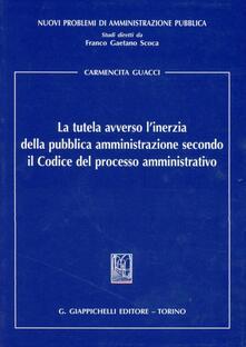 La tutela avverso linerzia della pubblica amministrazione secondo il codice del processo amministrativo.pdf