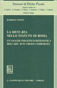 Libro La mens rea nello statuto di Roma. Un'analisi esegetico-sistematica dell'art. 30 in chiave comparata Roberto Wenin