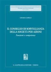 Foto Cover di Il consiglio di sorveglianza della società per azioni. Funzioni e competenze, Libro di Chiara Garilli, edito da Giappichelli