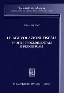 Foto Cover di Le agevolazioni fiscali. Profili procedimentali e processuali, Libro di Annalisa Pace, edito da Giappichelli