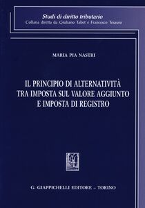 Libro Il principio di alternatività tra imposta sul valore aggiunto e imposta di registro M. Pia Nastri