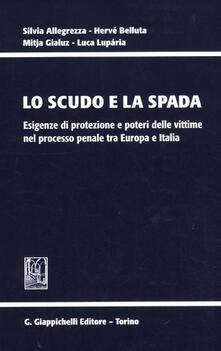 Ipabsantonioabatetrino.it Lo scudo e la spada. Esigenze di protezione e poteri delle vittime nel processo penale tra Europa e Italia Image