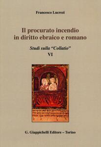 Il procurato incendio in diritto ebraico e romano. Studi sulla «Collatio» VI