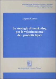 Libro Le strategie di marketing per la valorizzazione dei prodotti tipici Augusto D'Amico