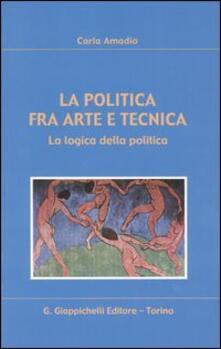 La politica fra arte e tecnica. La logica della politica.pdf