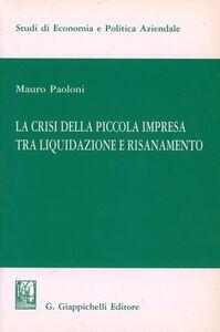 Libro La crisi della piccola impresa tra liquidazione e risanamento Mauro Paoloni