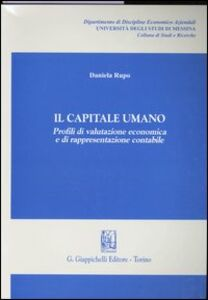 Libro Il capitale umano. Profili di valutazione economica e di rappresentazione contabile Daniela Rupo