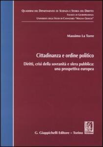 Cittadinanza e ordine politico. Diritti, crisi della sovranità e sfera pubblica: una prospettiva europea - Massimo La Torre - copertina