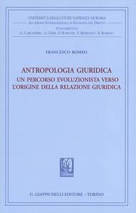 Libro Antropologia giuridica. Un percorso evoluzionista verso l'origine della relazione giuridica Francesco Romeo