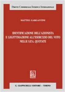 Foto Cover di Identificazione dell'azionista e legittimazione all'esercizio del voto nelle S.p.a. quotate, Libro di Matteo Gargantini, edito da Giappichelli