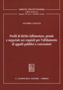 Libro Profili di diritto fallimentare, penale e negoziale nei requisiti per l'affidamento di appalti pubblici e concessioni Vittorio Capuzza