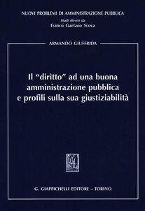 Libro Il «diritto» ad una buona amministrazione pubblica e profili sulla sua giustiziabilità Armando Giuffrida