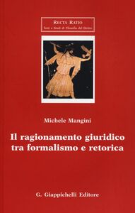 Foto Cover di Il ragionamento giuridico tra formalismo e retorica, Libro di Michele Mangini, edito da Giappichelli