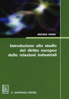 Introduzione allo studio del diritto europeo delle relazioni industriali. Vol. 1: Lezioni sulle riforme del mercato del lavoro del biennio 2010-2012..pdf