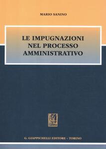Le impugnazioni nel processo amministrativo - Mario Sanino - copertina