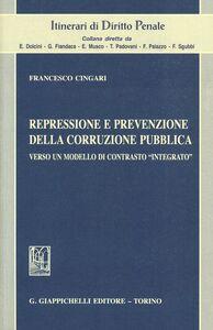 Foto Cover di Repressione e prevenzione della corruzione pubblica. Verso un modello di contrasto «integrato», Libro di Francesco Cingari, edito da Giappichelli