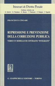 Libro Repressione e prevenzione della corruzione pubblica. Verso un modello di contrasto «integrato» Francesco Cingari