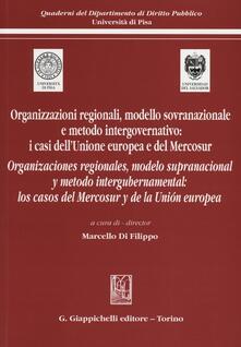 Filippodegasperi.it Organizzazioni regionali, modello sovranazionale e metodo intergovernativo: i casi dell'Unione europea e del Mercosur. Ediz. italiana e spagnola Image