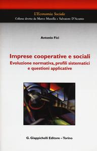 Libro Imprese cooperative e sociali. Evoluzione normativa, profili sistematici e questioni applicative Antonio Fici