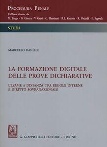 Libro La formazione digitale delle prove dichiarative. L'esame a distanza tra regole interne e diritto sovranazionale Marcello Daniele