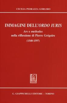 Criticalwinenotav.it Immagini dell'ordo iuris. Ars e methodus nella riflessione di Pierre Grégoire (1540-1597) Image