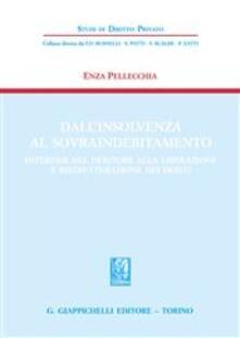 Dallinsolvenza al sovraindebitamento. Interesse del debitore alla liberazione e ristrutturazione dei debiti.pdf