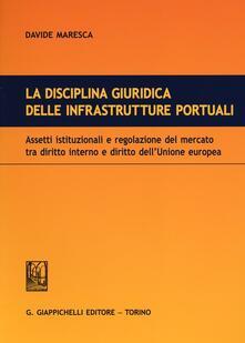 Librisulrazzismo.it La disciplina giuridica delle infrastrutture portuali. Assetti istituzionali e regolazione del mercato tra diritto interno e diritto dell'Unione euopea Image