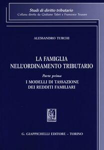 Foto Cover di La famiglia nell'ordinamento tributario. Vol. 1: I modelli di tassazione dei redditi familiari., Libro di Alessandro Turchi, edito da Giappichelli