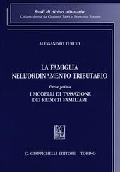 La famiglia nell'ordinamento tributario. Vol. 1: I modelli di tassazione dei redditi familiari.