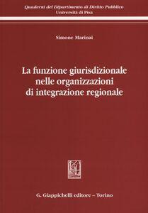 Libro La funzione giurisdizionale nelle organizzazioni di integrazione regionale Simone Marinai