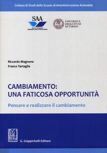 Libro Cambiamento: una faticosa opportunità. Pensare e realizzare il cambiamento Riccardo Magnone , Franco Tartaglia