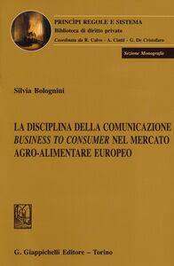 Libro La disciplina della comunicazione business to consumer nel mercato agro-alimentare europeo Silvia Bolognini