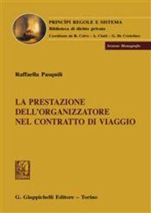 Foto Cover di La prestazione dell'organizzatore nel contratto di viaggio, Libro di Raffaella Pasquili, edito da Giappichelli