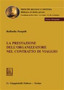Libro La prestazione dell'organizzatore nel contratto di viaggio Raffaella Pasquili