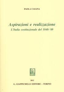 Libro Aspirazioni e realizzazione. L'Italia costituzionale del 1848-49 Paolo Casana