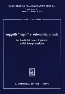 Libro Soggetti «legali» e autonomia privata. Sui limiti dei poteri legislativi e dell'interpretazione Daniele Marrama