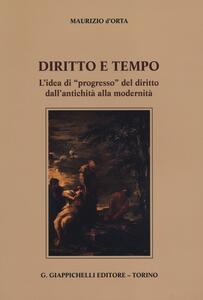 Diritto e tempo. L'idea di «progresso» del diritto dall'antichità alla modernità - Maurizio D'Orta - copertina