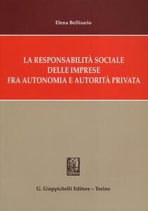 La responsabilità sociale delle imprese fra autonomia e autorità privata