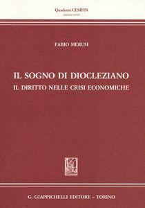 Libro Il sogno di Diocleziano. Il diritto nelle crisi economiche Fabio Merusi