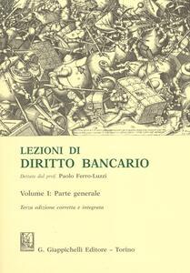 Lezioni di diritto bancario. Vol. 1: Parte generale.