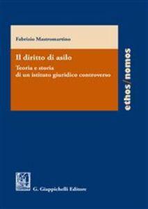 Libro Il diritto di asilo. Teoria e storia di un istituto giuridico minore Fabrizio Mastromartino
