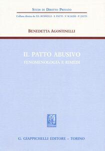 Libro Il patto abusivo. Fenomenologia e rimedi Benedetta Agostinelli