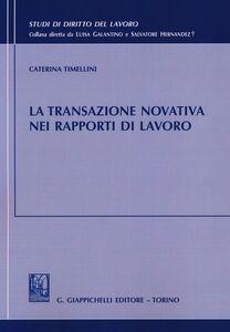 Foto Cover di La transazione novativa nei rapporti di lavoro, Libro di Caterina Timellini, edito da Giappichelli
