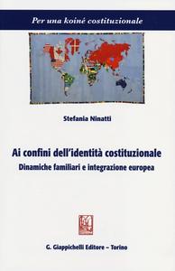 Libro Ai confini dell'identità costituzionale. Dinamiche familiari e integrazione europea Stefania Ninatti