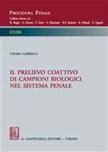 Foto Cover di Il prelievo coattivo di campioni biologici nel sistema penale, Libro di Chiara Gabrielli, edito da Giappichelli